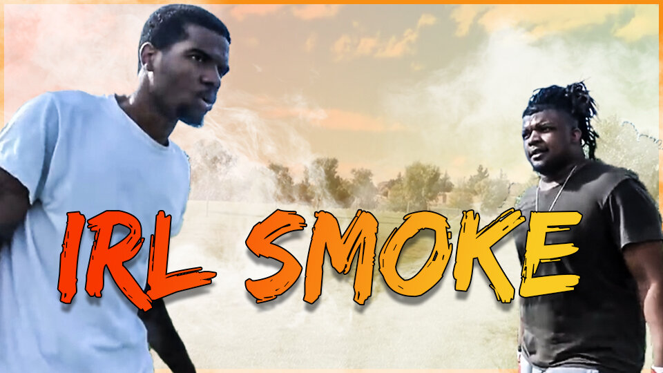 IRL SMOKE