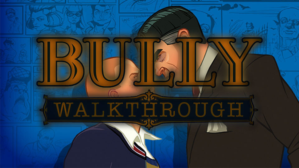 Bully Walkthrough